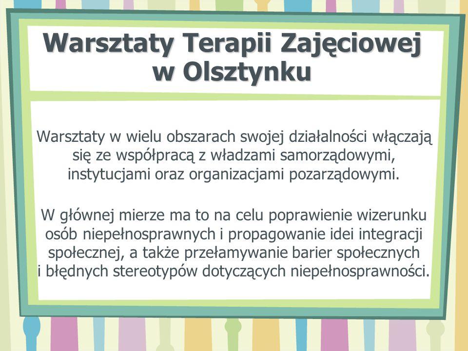 Warsztaty Terapii Zajęciowej w Olsztynku Warsztaty w wielu obszarach swojej działalności włączają się ze współpracą z władzami samorządowymi, instytuc