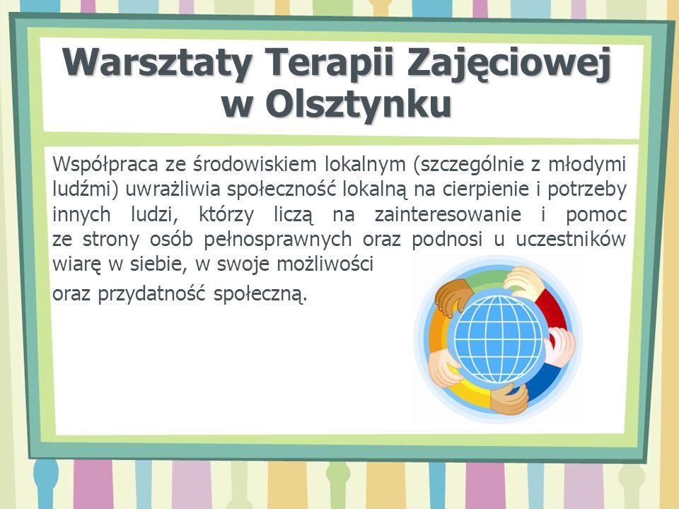 Warsztaty Terapii Zajęciowej w Olsztynku Współpraca ze środowiskiem lokalnym (szczególnie z młodymi ludźmi) uwrażliwia społeczność lokalną na cierpien