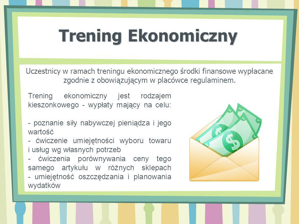 Trening Ekonomiczny Uczestnicy w ramach treningu ekonomicznego środki finansowe wypłacane zgodnie z obowiązującym w placówce regulaminem. Trening ekon