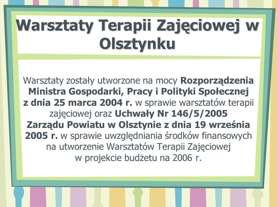 Warsztaty Terapii Zajęciowej w Olsztynku Warsztaty zostały utworzone na mocy Rozporządzenia Ministra Gospodarki, Pracy i Polityki Społecznej z dnia 25
