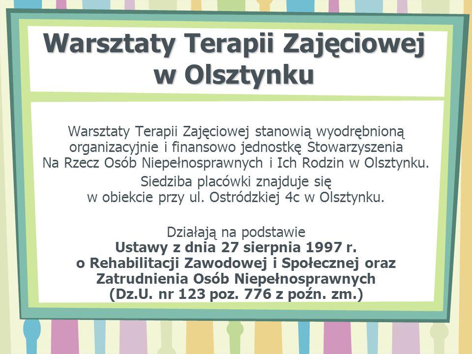 Warsztaty Terapii Zajęciowej w Olsztynku Koszty działalności placówki są współfinansowane w 90% ze środków PFRON a 10% kosztów pokrywa Powiat Olsztyński.