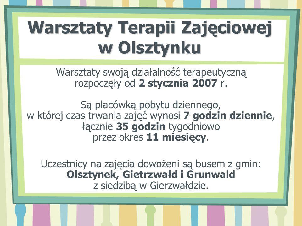 Warsztaty Terapii Zajęciowej w Olsztynku Warsztaty swoją działalność terapeutyczną rozpoczęły od 2 stycznia 2007 r. Są placówką pobytu dziennego, w kt