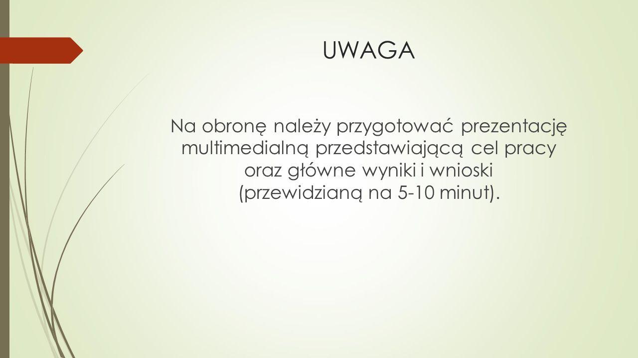 UWAGA Na obronę należy przygotować prezentację multimedialną przedstawiającą cel pracy oraz główne wyniki i wnioski (przewidzianą na 5-10 minut).