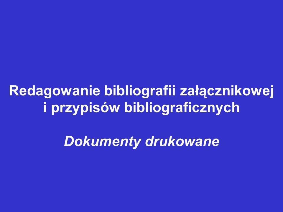 Redagowanie bibliografii załącznikowej i przypisów bibliograficznych Dokumenty drukowane