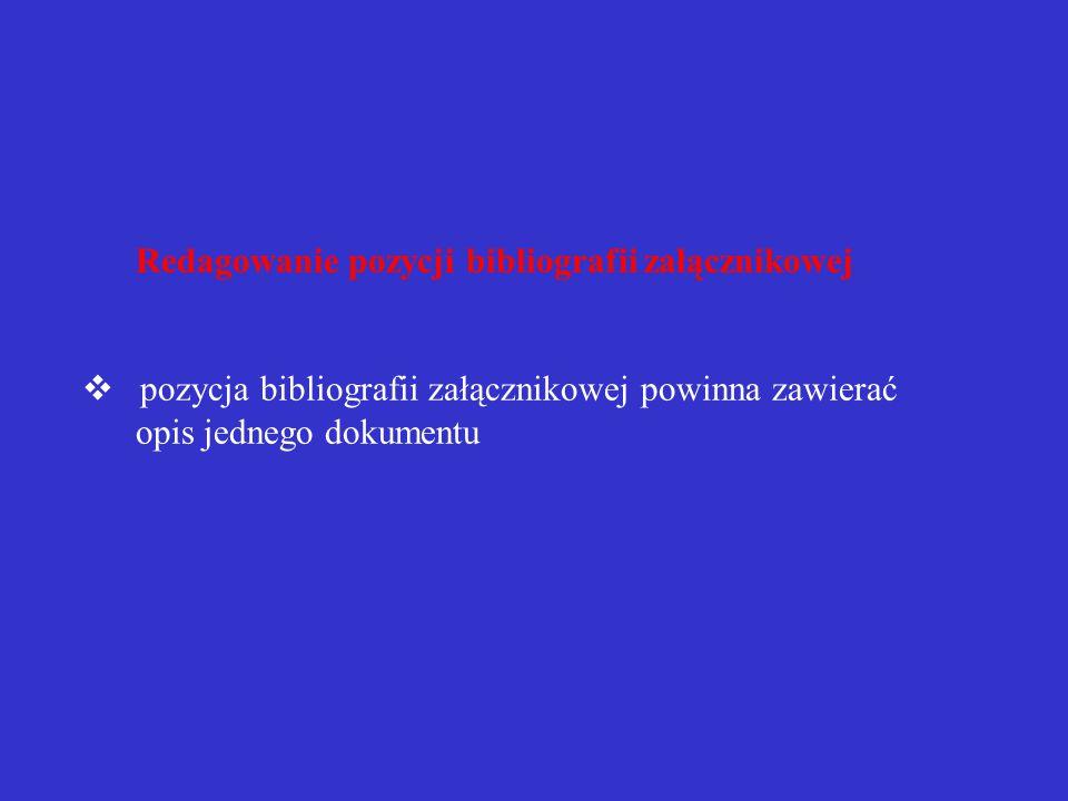 REDAGOWANIE BIBLIOGRAFII ZAŁĄCZNIKOWEJ Układ bibliografii załącznikowej  pozycje bibliografii załącznikowej można szeregować alfabetycznie  można grupować wg kryteriów treściowych (tematyki)  można grupować wg kryteriów formalnych (np.