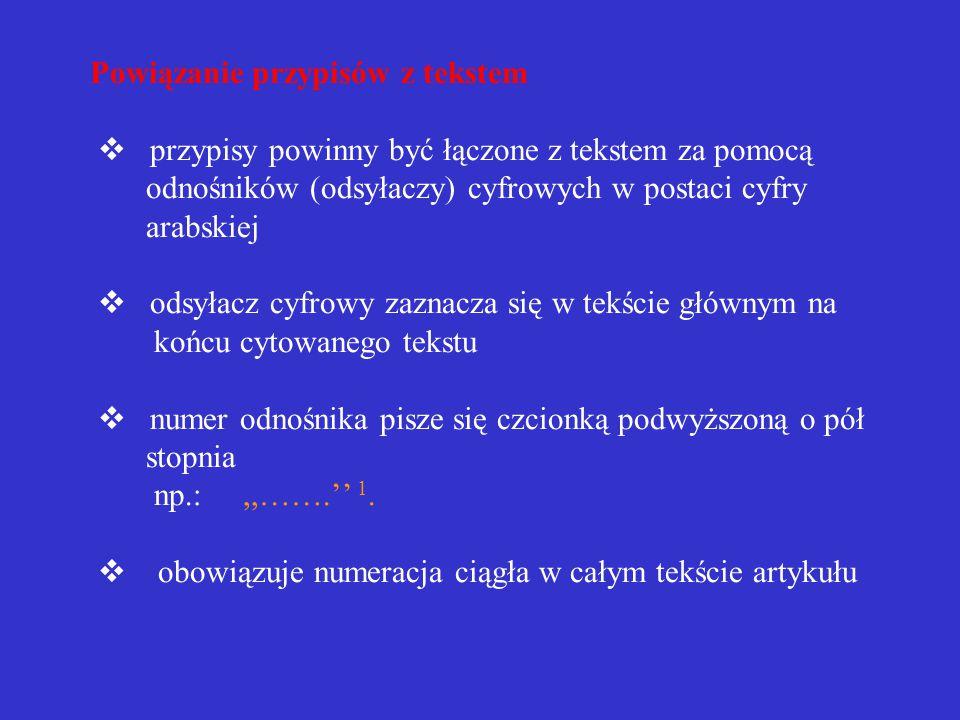 Zaznaczanie cytatów  cytowany tekst należy zaznaczyć przez użycie cudzysłowu  jeżeli w cytowanym tekście występują fragmenty ujęte w cudzysłów należy dla jego wyróżnienia zastosować cudzysłów francuski «…» lub zaznaczyć pojedynczymi przecinkami,…'
