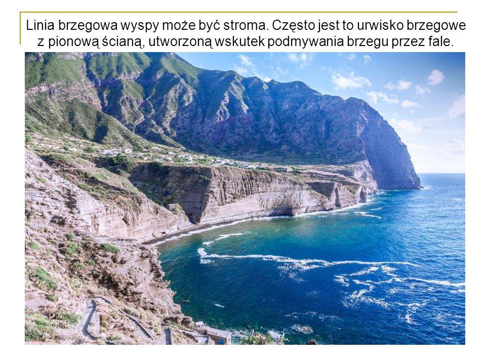 Linia brzegowa wyspy może być stroma. Często jest to urwisko brzegowe z pionową ścianą, utworzoną wskutek podmywania brzegu przez fale.
