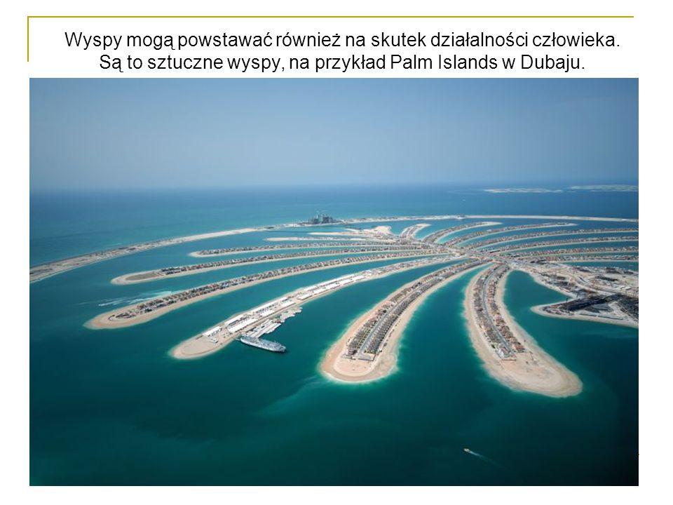 Wyspy mogą powstawać również na skutek działalności człowieka. Są to sztuczne wyspy, na przykład Palm Islands w Dubaju.