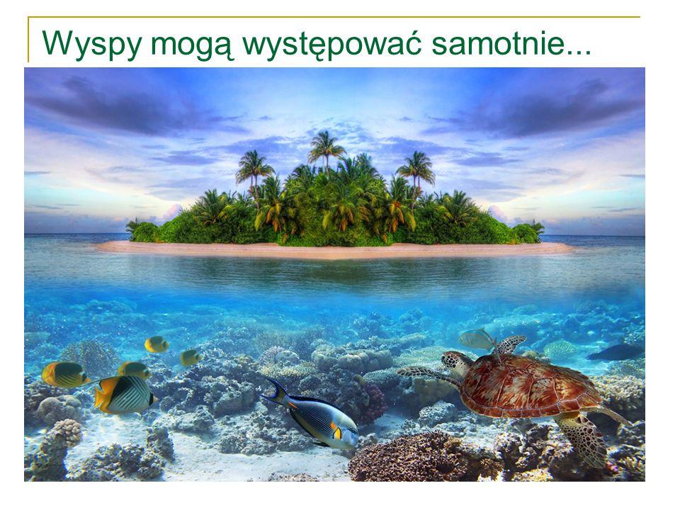 Wyspy mogą występować samotnie...