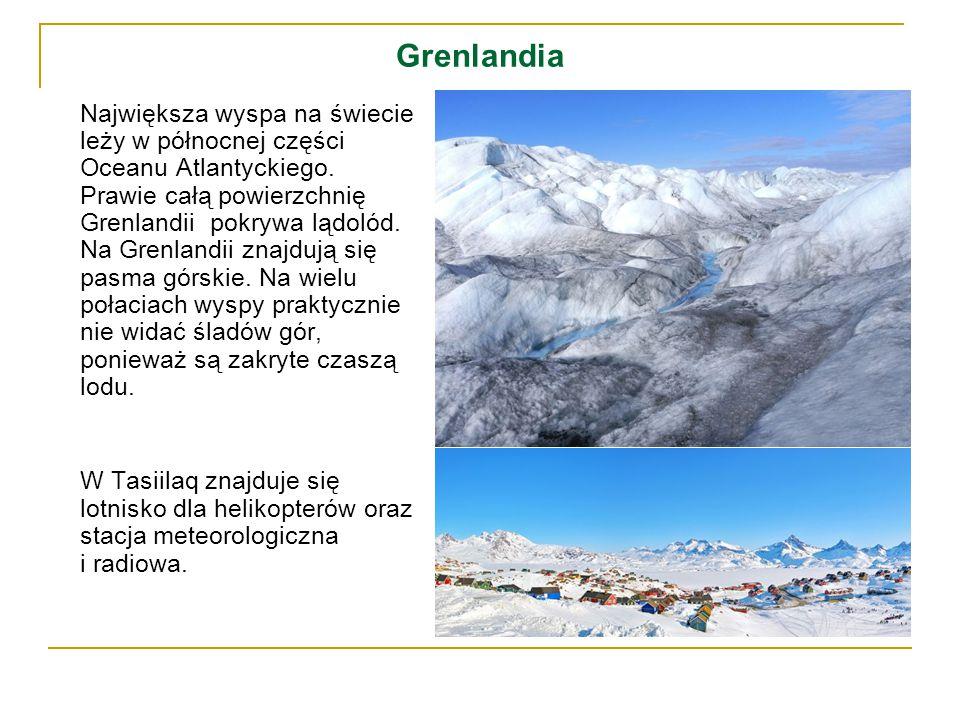 Grenlandia Największa wyspa na świecie leży w północnej części Oceanu Atlantyckiego. Prawie całą powierzchnię Grenlandii pokrywa lądolód. Na Grenlandi