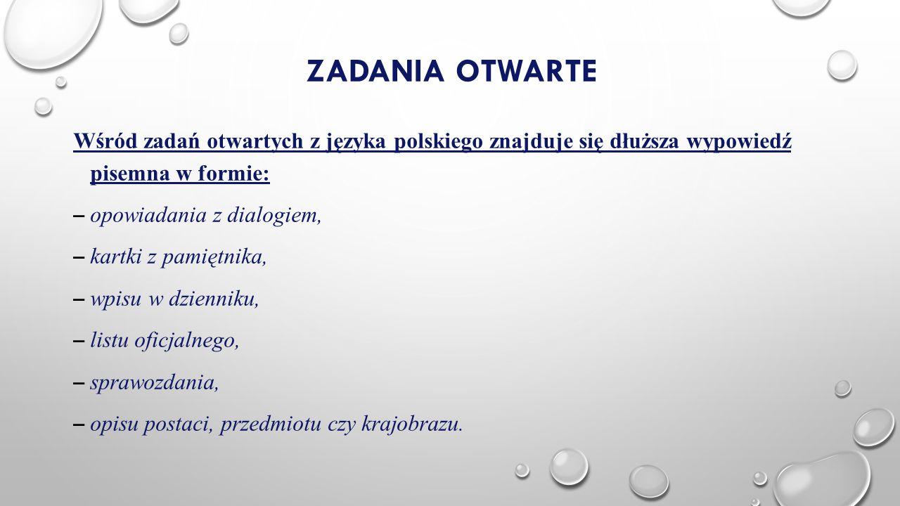 ZADANIA OTWARTE Wśród zadań otwartych z języka polskiego znajduje się dłuższa wypowiedź pisemna w formie: – opowiadania z dialogiem, – kartki z pamięt
