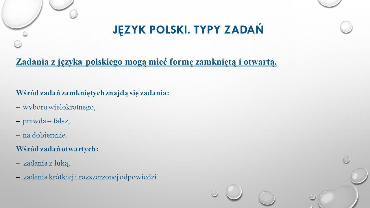 JĘZYK POLSKI. TYPY ZADAŃ Zadania z języka polskiego mogą mieć formę zamkniętą i otwartą. Wśród zadań zamkniętych znajdą się zadania: –wyboru wielokrot