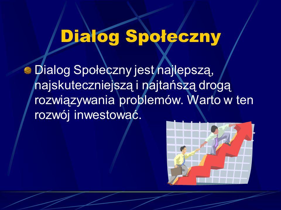 Dialog Społeczny Dialog Społeczny jest najlepszą, najskuteczniejszą i najtańszą drogą rozwiązywania problemów.