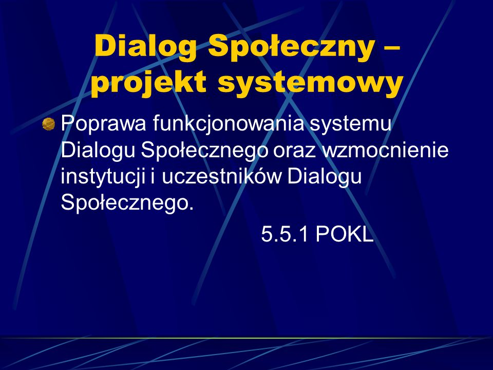Dialog Społeczny – projekt systemowy Poprawa funkcjonowania systemu Dialogu Społecznego oraz wzmocnienie instytucji i uczestników Dialogu Społecznego.