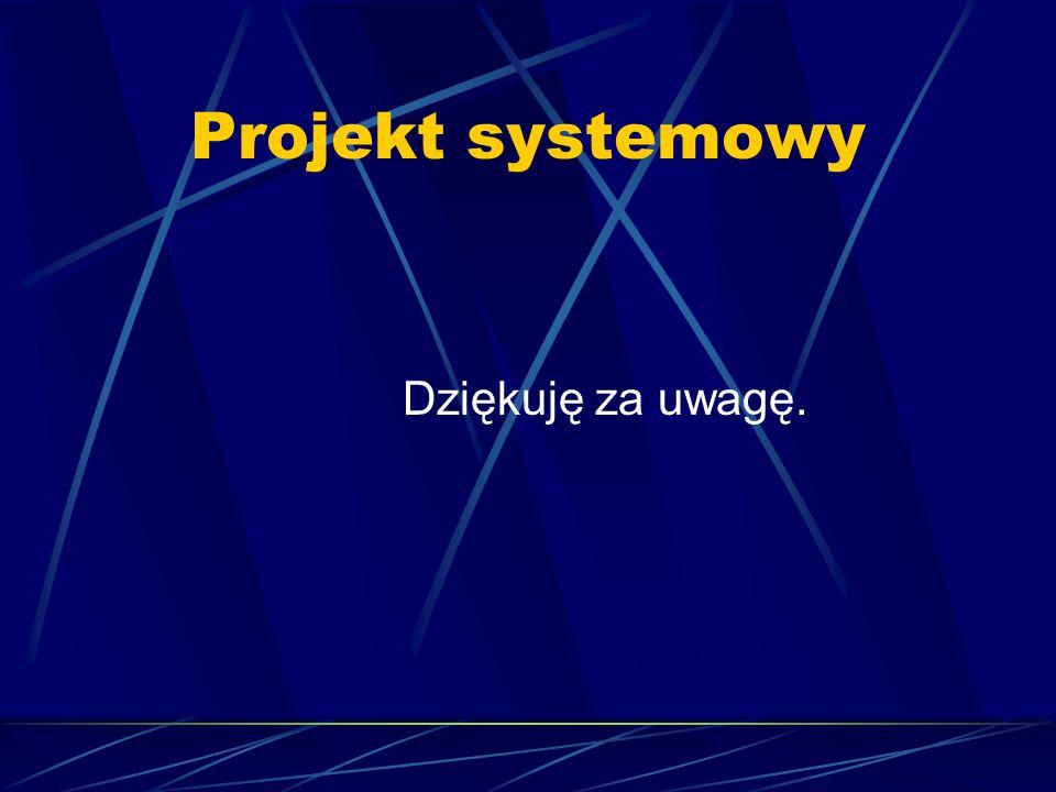 Projekt systemowy Dziękuję za uwagę.