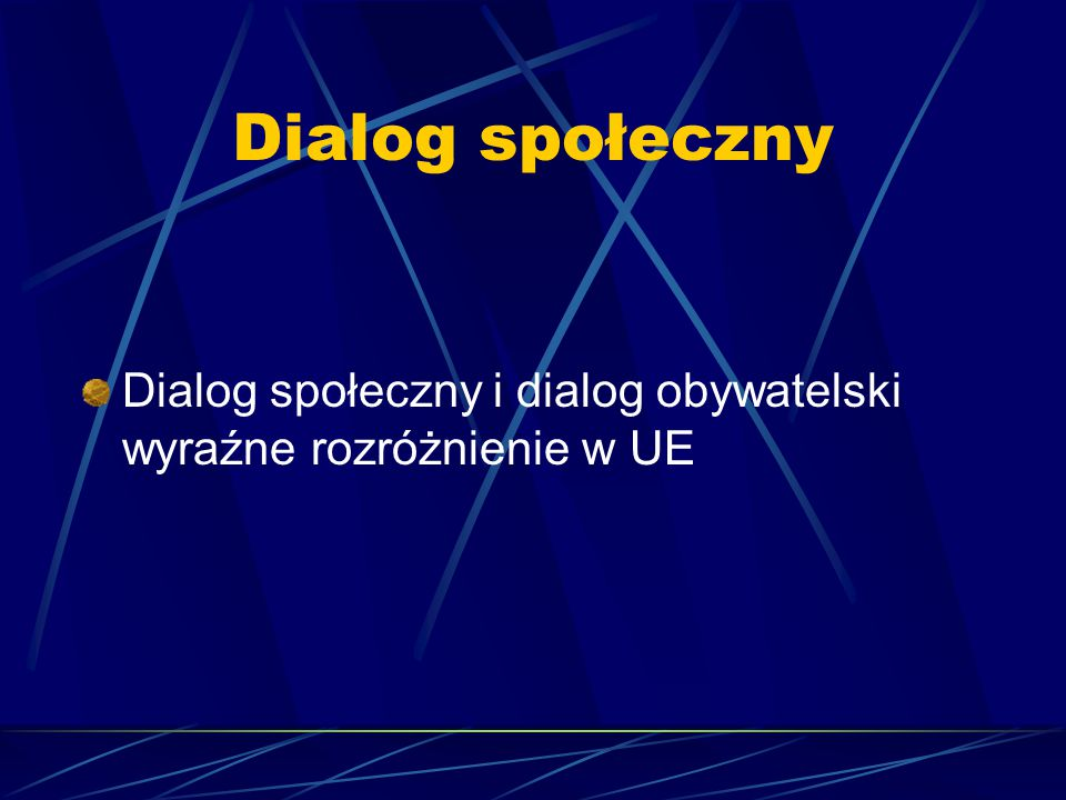 Dialog społeczny Dialog społeczny i dialog obywatelski wyraźne rozróżnienie w UE