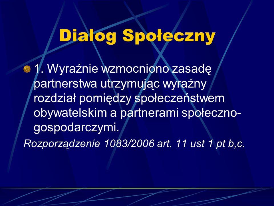 Dialog Społeczny 1. Wyraźnie wzmocniono zasadę partnerstwa utrzymując wyraźny rozdział pomiędzy społeczeństwem obywatelskim a partnerami społeczno- go
