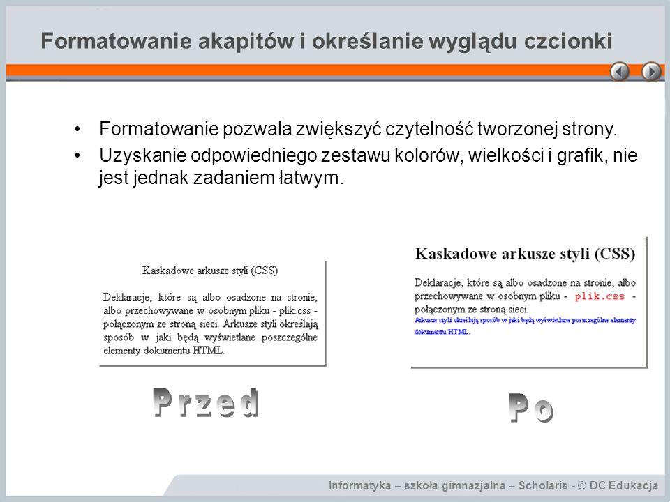 Informatyka – szkoła gimnazjalna – Scholaris - © DC Edukacja Formatowanie akapitów i określanie wyglądu czcionki Formatowanie pozwala zwiększyć czytelność tworzonej strony.