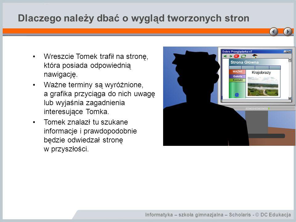 Informatyka – szkoła gimnazjalna – Scholaris - © DC Edukacja Dlaczego należy dbać o wygląd tworzonych stron Wreszcie Tomek trafił na stronę, która posiada odpowiednią nawigację.
