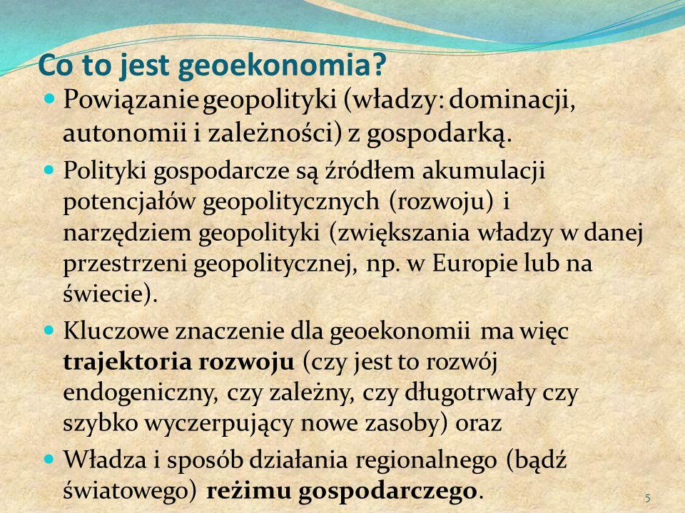 Co to jest geoekonomia? Powiązanie geopolityki (władzy: dominacji, autonomii i zależności) z gospodarką. Polityki gospodarcze są źródłem akumulacji po