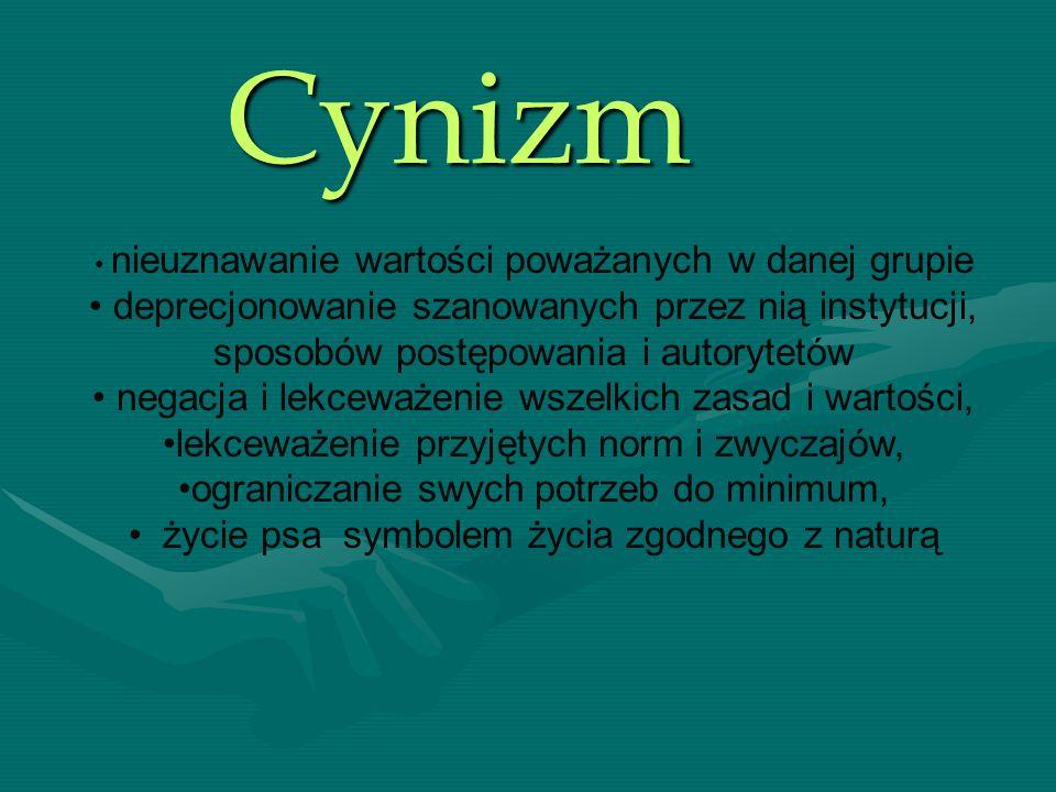 Cynizm nieuznawanie wartości poważanych w danej grupie deprecjonowanie szanowanych przez nią instytucji, sposobów postępowania i autorytetów negacja i