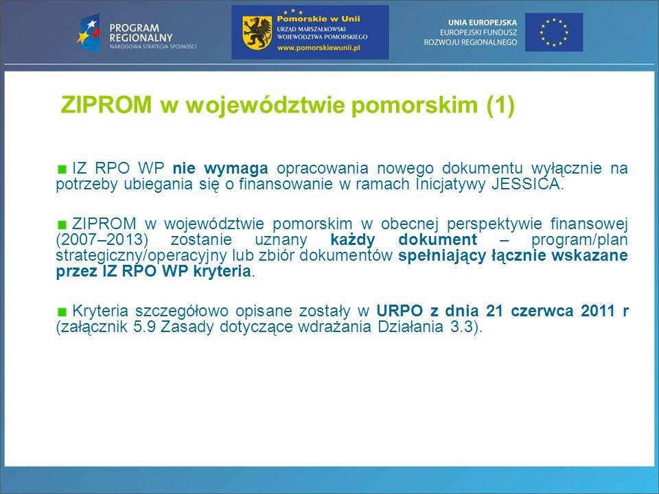 ZIPROM w województwie pomorskim (1) IZ RPO WP nie wymaga opracowania nowego dokumentu wyłącznie na potrzeby ubiegania się o finansowanie w ramach Inicjatywy JESSICA.