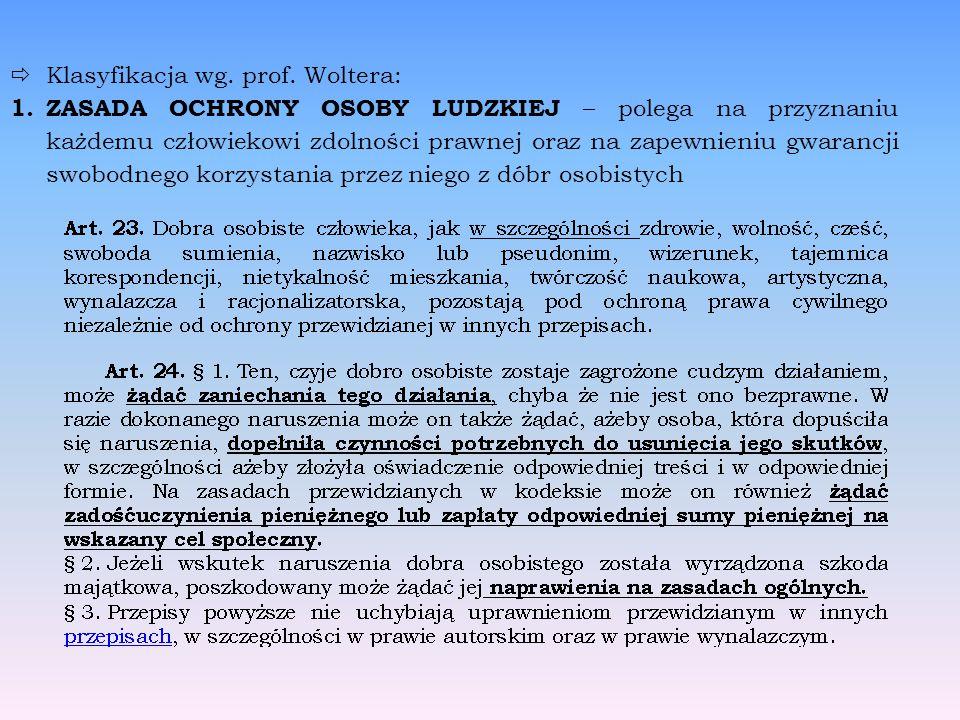  Klasyfikacja wg. prof. Woltera: 1. ZASADA OCHRONY OSOBY LUDZKIEJ – polega na przyznaniu każdemu człowiekowi zdolności prawnej oraz na zapewnieniu gw