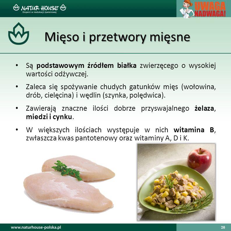 20 Mięso i przetwory mięsne Są podstawowym źródłem białka zwierzęcego o wysokiej wartości odżywczej.