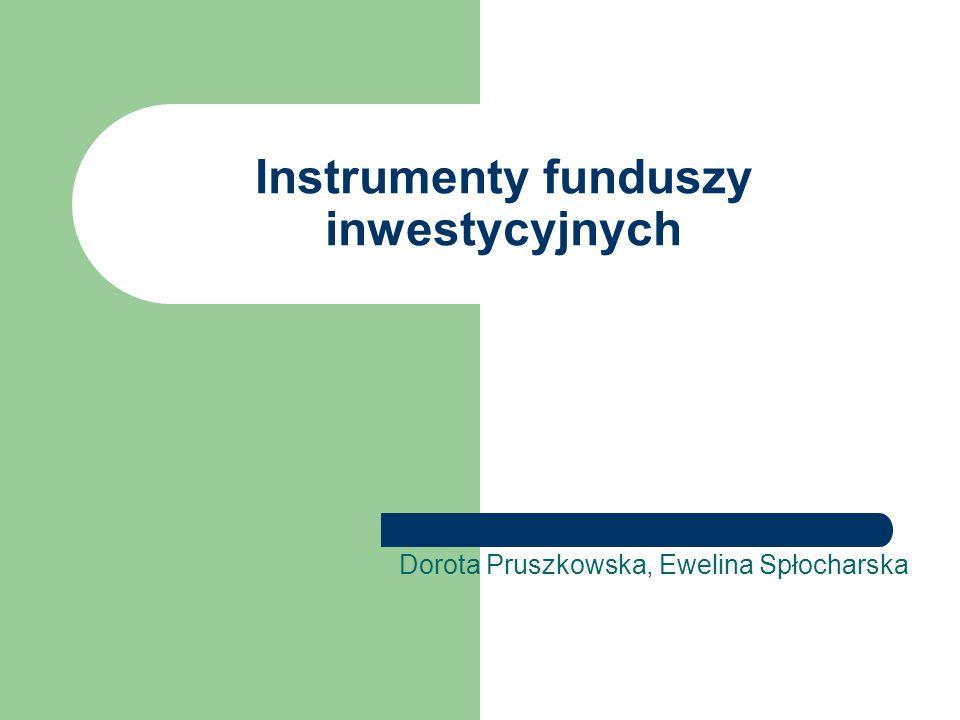 Instrumenty funduszy inwestycyjnych Dorota Pruszkowska, Ewelina Spłocharska