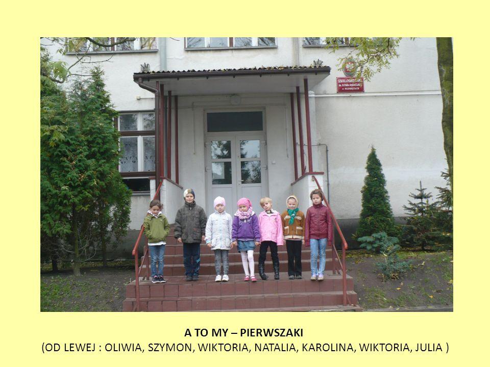 A TO MY – PIERWSZAKI (OD LEWEJ : OLIWIA, SZYMON, WIKTORIA, NATALIA, KAROLINA, WIKTORIA, JULIA )
