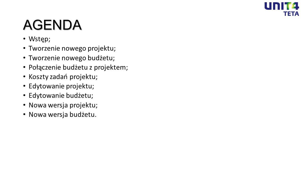 AGENDA Wstęp; Tworzenie nowego projektu; Tworzenie nowego budżetu; Połączenie budżetu z projektem; Koszty zadań projektu; Edytowanie projektu; Edytowa