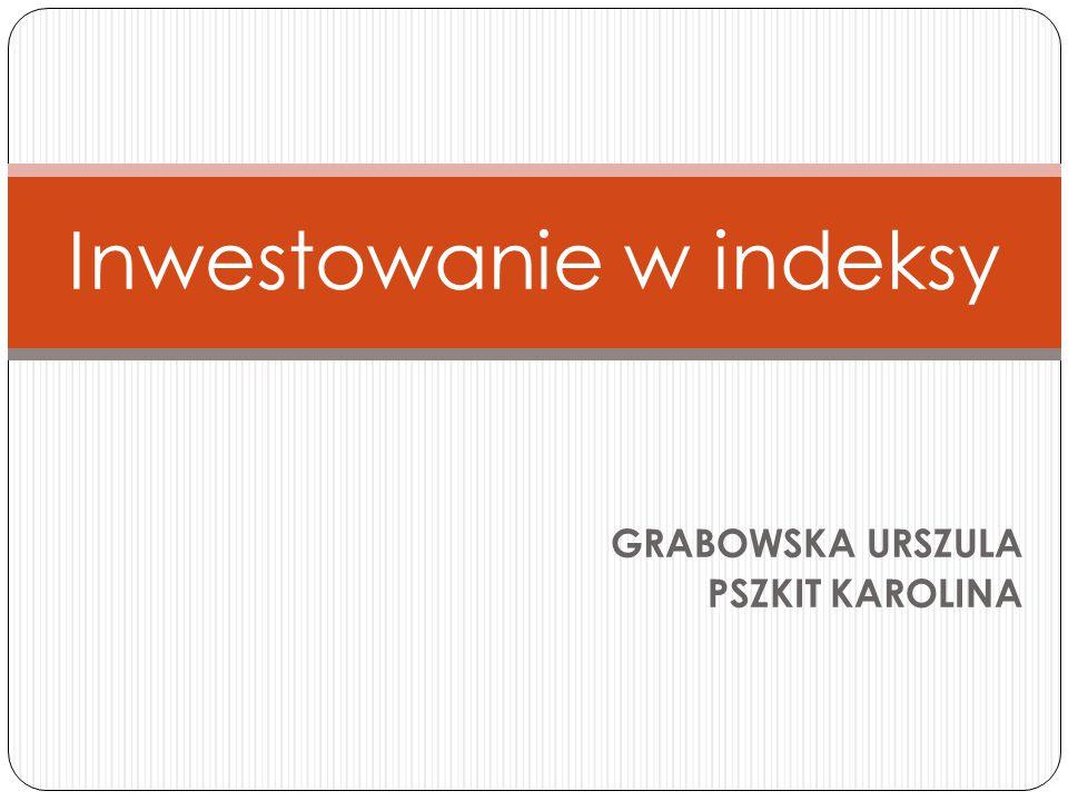 GRABOWSKA URSZULA PSZKIT KAROLINA Inwestowanie w indeksy