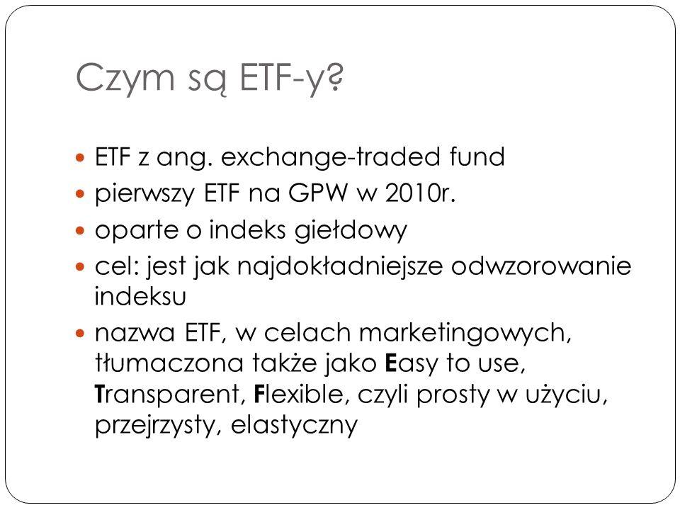 Czym są ETF-y. ETF z ang. exchange-traded fund pierwszy ETF na GPW w 2010r.
