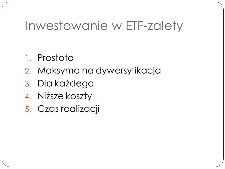 Inwestowanie w ETF-zalety 1. Prostota 2. Maksymalna dywersyfikacja 3.