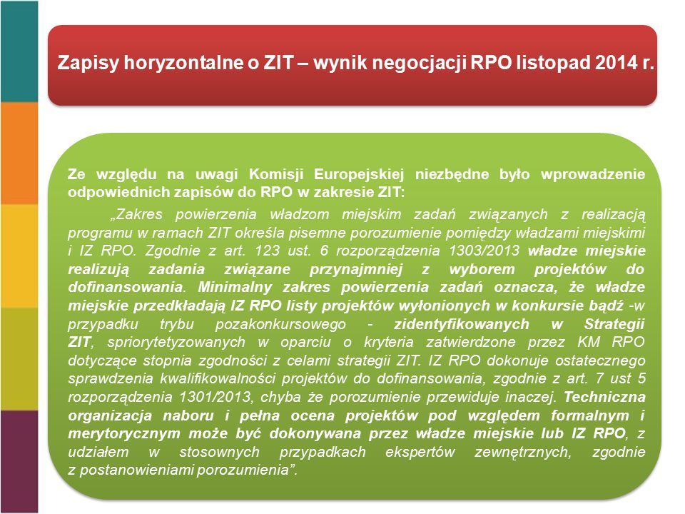 """Ze względu na uwagi Komisji Europejskiej niezbędne było wprowadzenie odpowiednich zapisów do RPO w zakresie ZIT: """"Zakres powierzenia władzom miejskim zadań związanych z realizacją programu w ramach ZIT określa pisemne porozumienie pomiędzy władzami miejskimi i IZ RPO."""
