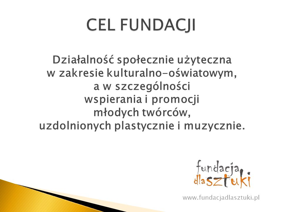 Wwww.fundacjadlasztuki.pl Warsztaty Wyjazdy edukacyjne Konkursy Wystawy Koncerty