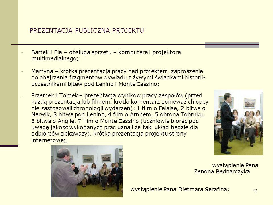 12 PREZENTACJA PUBLICZNA PROJEKTU - Bartek i Ela – obsługa sprzętu – komputera i projektora multimedialnego; - Martyna – krótka prezentacja pracy nad