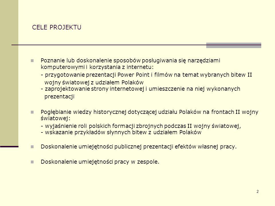 3 OPIS PROJEKTU Projekt: Polacy na frontach II wojny światowej – słynne bitwy z udziałem Polaków jest projektem badawczym opartym na podstawie literatury przedmiotu przy wykorzystaniu narzędzi komputerowych i internetu.