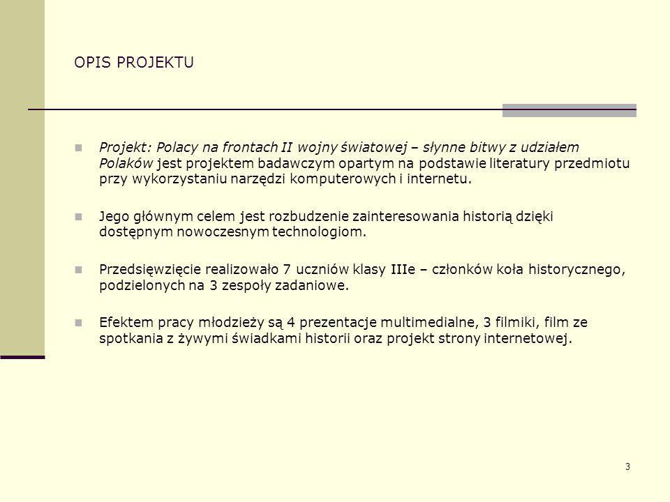 3 OPIS PROJEKTU Projekt: Polacy na frontach II wojny światowej – słynne bitwy z udziałem Polaków jest projektem badawczym opartym na podstawie literat