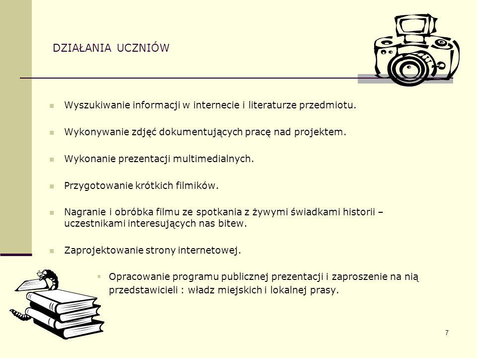 7 DZIAŁANIA UCZNIÓW Wyszukiwanie informacji w internecie i literaturze przedmiotu. Wykonywanie zdjęć dokumentujących pracę nad projektem. Wykonanie pr