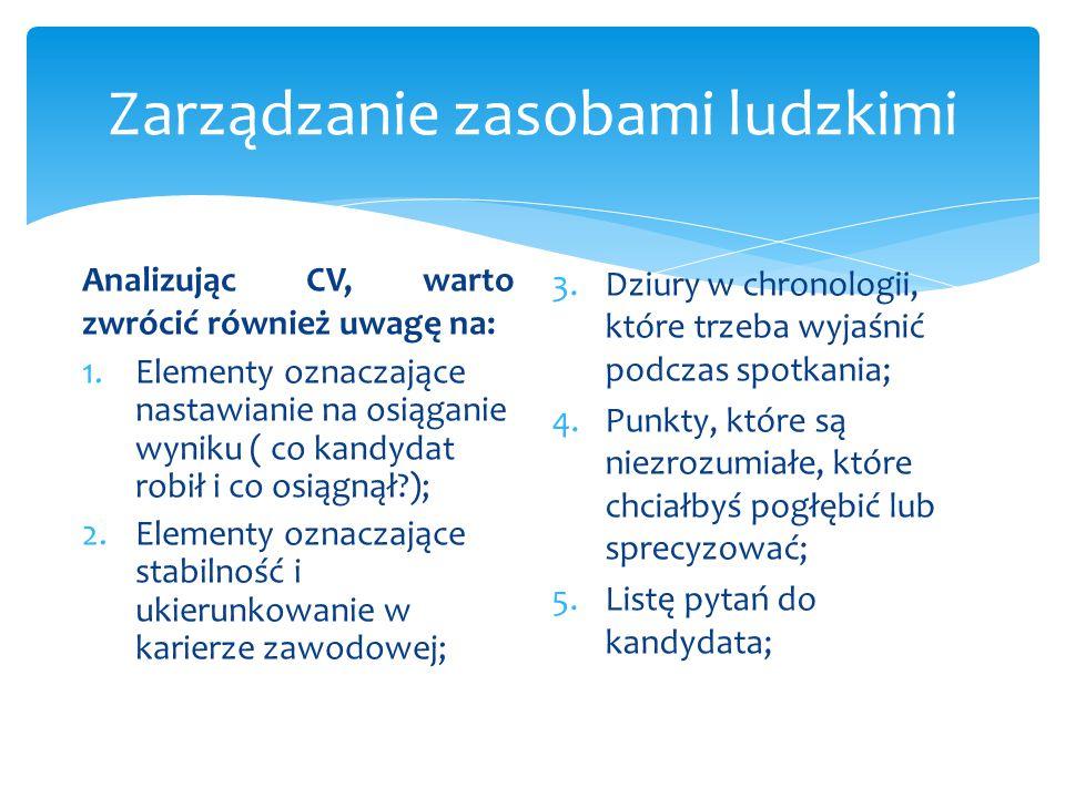 Analizując CV, warto zwrócić również uwagę na: 1.Elementy oznaczające nastawianie na osiąganie wyniku ( co kandydat robił i co osiągnął?); 2.Elementy