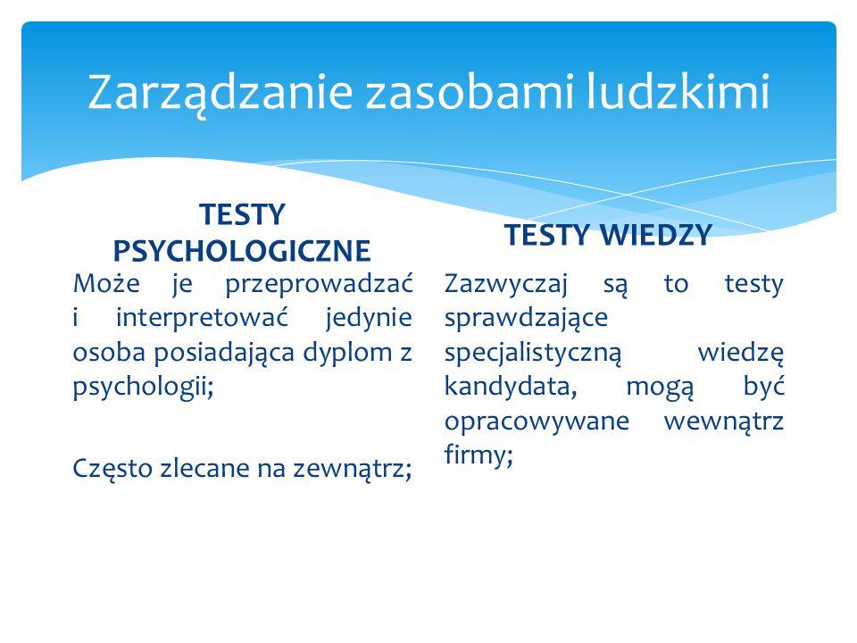 TESTY PSYCHOLOGICZNE Może je przeprowadzać i interpretować jedynie osoba posiadająca dyplom z psychologii; Często zlecane na zewnątrz; TESTY WIEDZY Za