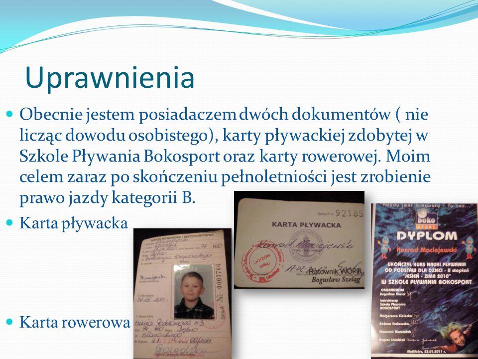 Uprawnienia Obecnie jestem posiadaczem dwóch dokumentów ( nie licząc dowodu osobistego), karty pływackiej zdobytej w Szkole Pływania Bokosport oraz karty rowerowej.