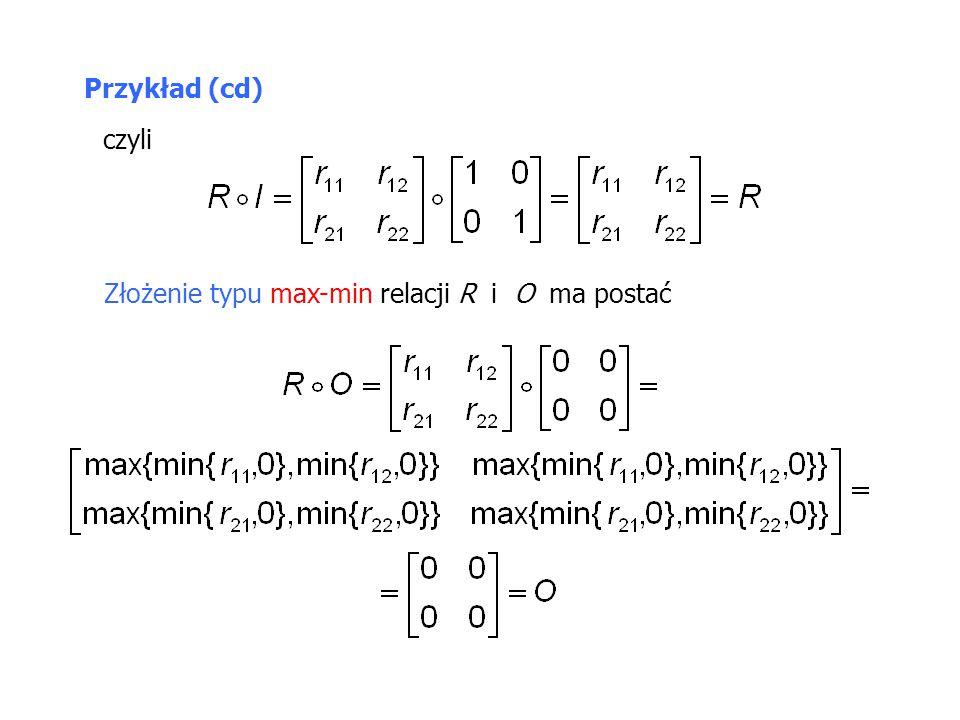 Przykład (cd) czyli Złożenie typu max-min relacji R i O ma postać