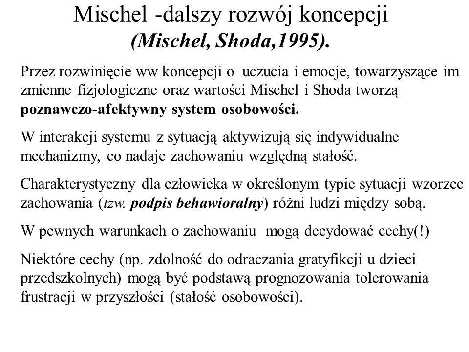 Mischel -dalszy rozwój koncepcji (Mischel, Shoda,1995). Przez rozwinięcie ww koncepcji o uczucia i emocje, towarzyszące im zmienne fizjologiczne oraz