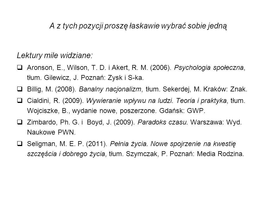 A z tych pozycji proszę łaskawie wybrać sobie jedną Lektury mile widziane:  Aronson, E., Wilson, T. D. i Akert, R. M. (2006). Psychologia społeczna,