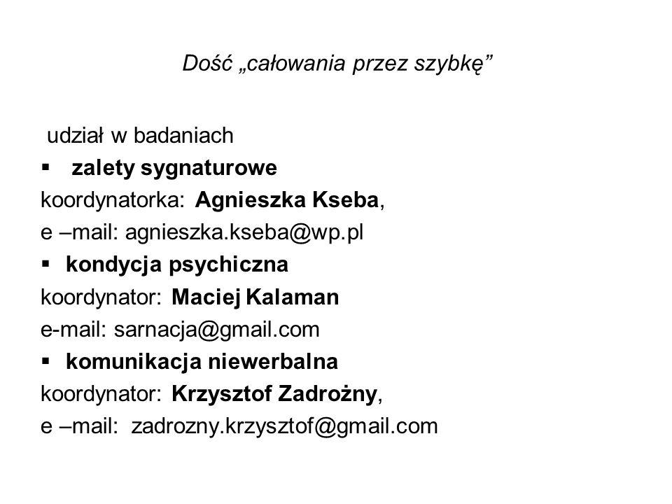 """Dość """"całowania przez szybkę"""" udział w badaniach  zalety sygnaturowe koordynatorka: Agnieszka Kseba, e –mail: agnieszka.kseba@wp.pl  kondycja psychi"""