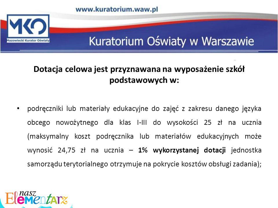 Dotacja celowa jest przyznawana na wyposażenie szkół podstawowych w: podręczniki lub materiały edukacyjne do zajęć z zakresu danego języka obcego nowo