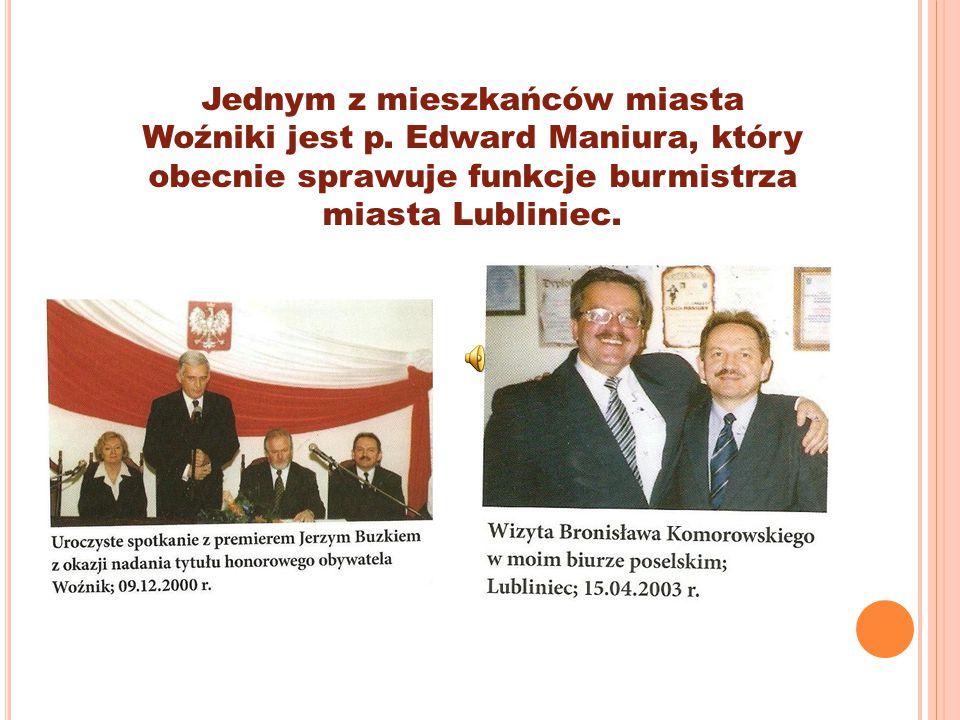 Jednym z mieszkańców miasta Woźniki jest p. Edward Maniura, który obecnie sprawuje funkcje burmistrza miasta Lubliniec.