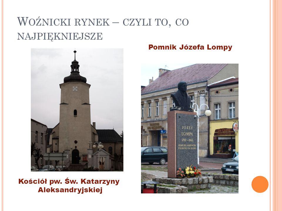 W OŹNICKI RYNEK – CZYLI TO, CO NAJPIĘKNIEJSZE Kościół pw. Św. Katarzyny Aleksandryjskiej Pomnik Józefa Lompy